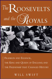 The Roosevelts and The Royals by Will Swift